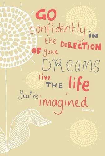 Thoreau quote: Go confidently in the direction of your dreams, live the life you've imagined